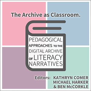 The Archive as Classroom: Pedagogical Approaches to the Digital Archive of Literacy Narratives